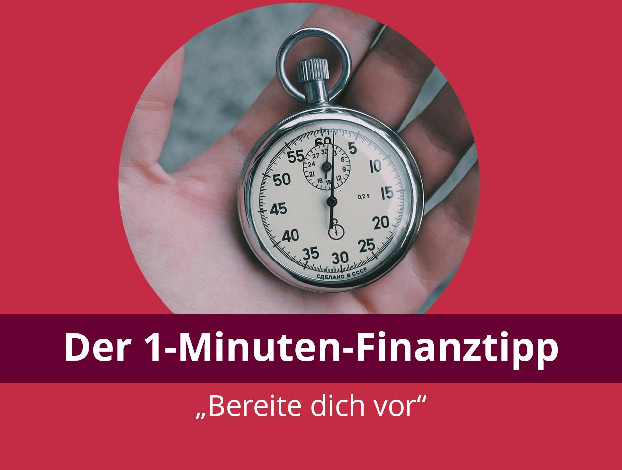 Der 1-Minuten-Finanztipp: Bereite dich vor