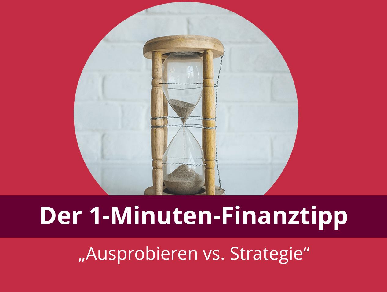 1-Minuten-Tipp: Ausprobieren vs. Strategie